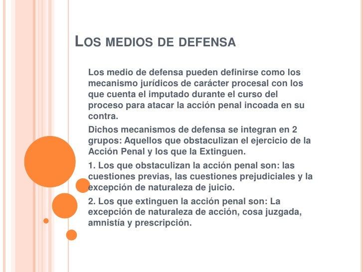 Los medios de defensa <br />Los medio de defensa pueden definirse como los mecanismo jurídicos de carácter procesal con ...