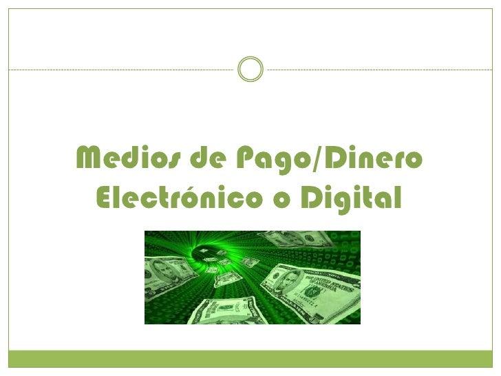 Medios de Pago/Dinero Electrónico o Digital<br />