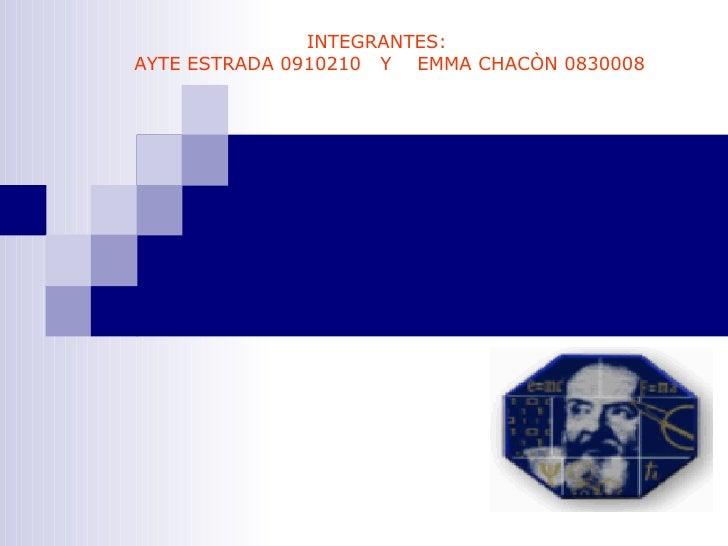 INTEGRANTES:  AYTE ESTRADA 0910210  Y  EMMA CHACÒN 0830008