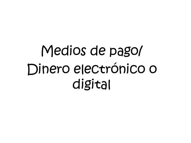 Medios de pago/ Dinero electrónico o digital