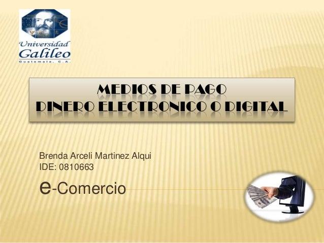 MEDIOS DE PAGODINERO ELECTRONICO O DIGITALBrenda Arceli Martinez AlquiIDE: 0810663e-Comercio