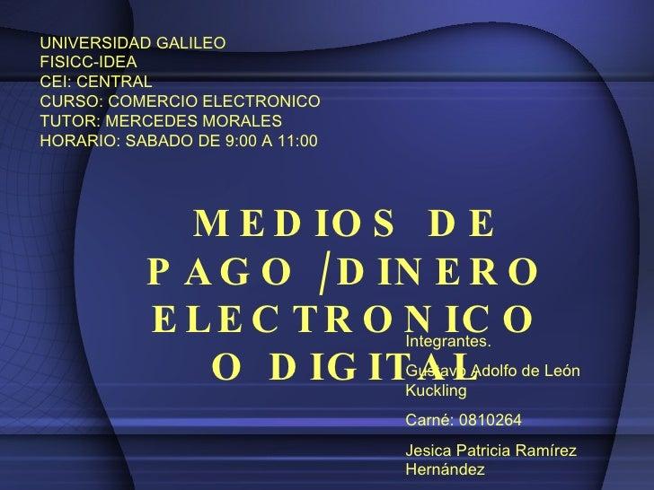 UNIVERSIDAD GALILEO FISICC-IDEA CEI: CENTRAL CURSO: COMERCIO ELECTRONICO TUTOR: MERCEDES MORALES HORARIO: SABADO DE 9:00 A...