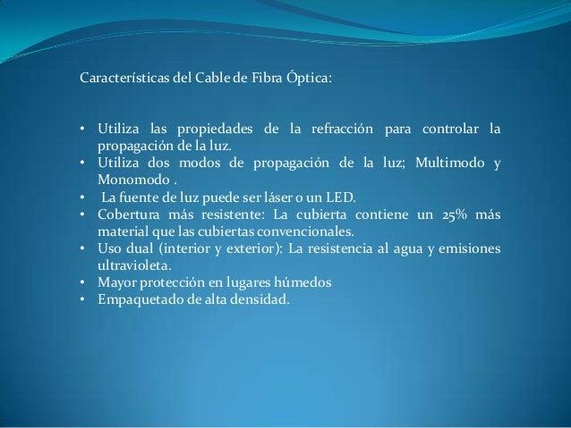 Características del Cable de Fibra Óptica: • Utiliza las propiedades de la refracción para controlar la propagación de la ...