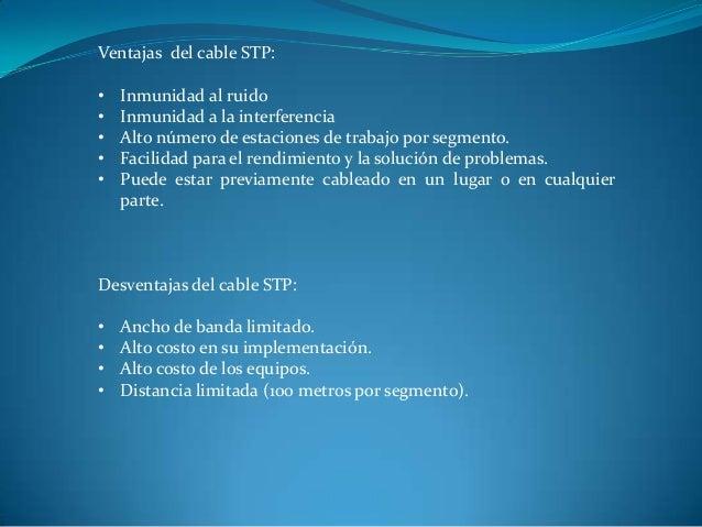 Ventajas del cable STP: • Inmunidad al ruido • Inmunidad a la interferencia • Alto número de estaciones de trabajo por seg...