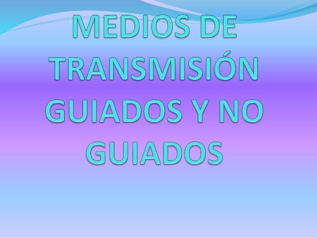 MEDIOS GUIADOS Cable coaxial  Concepto:utilizado para transportar señales eléctricas de alta frecuencia que posee dos con...
