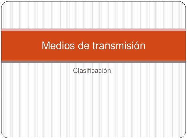 Medios de transmisión      Clasificación