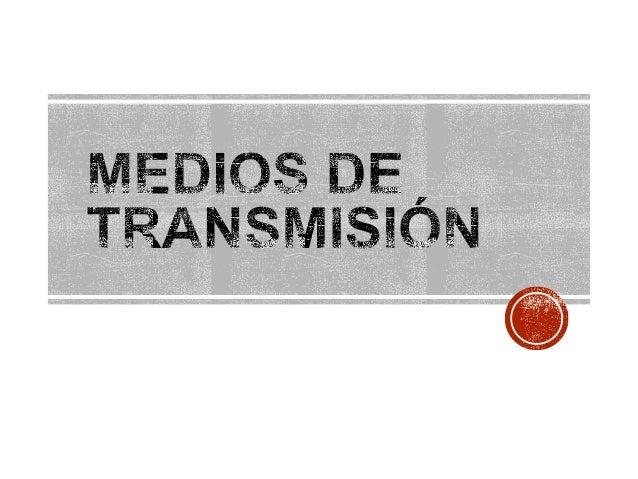 Por medio de transmisión, la aceptación amplia de la palabra, se entiende el material físico cuyas propiedades de tipo ele...