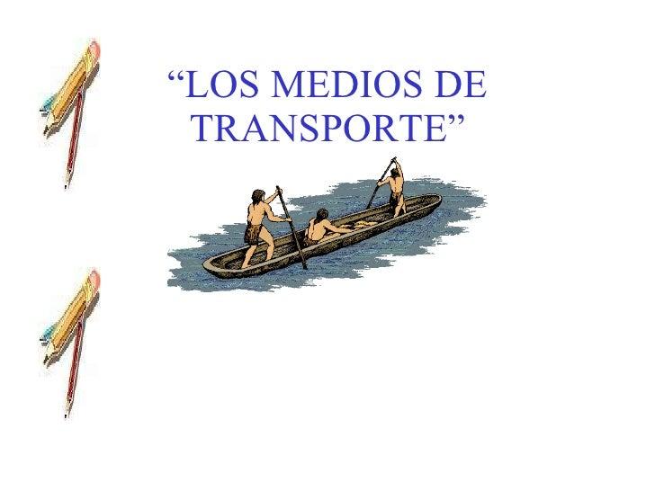 """"""" LOS MEDIOS DE TRANSPORTE"""""""