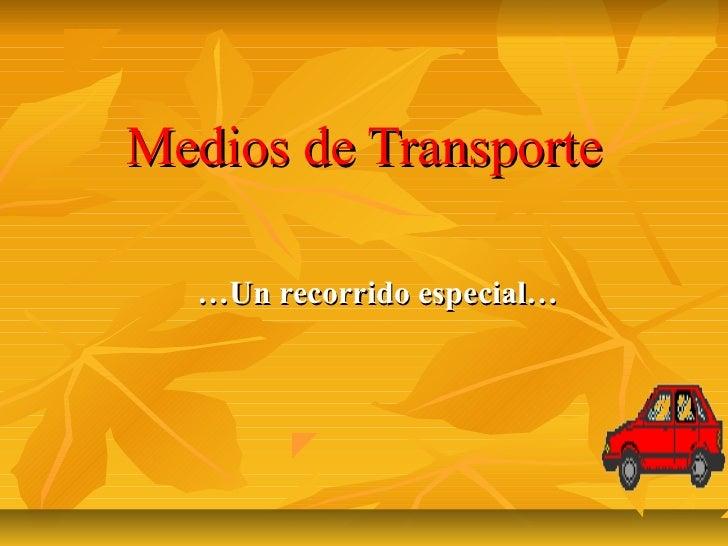 Medios de Transporte  …Un recorrido especial…
