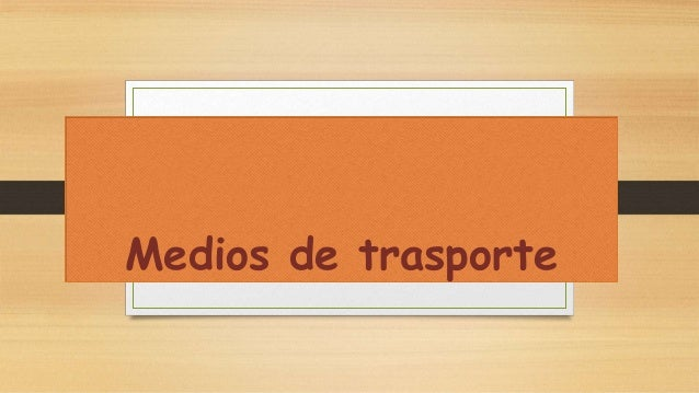 Medios de trasporteMedios de trasporteMedios de trasporte