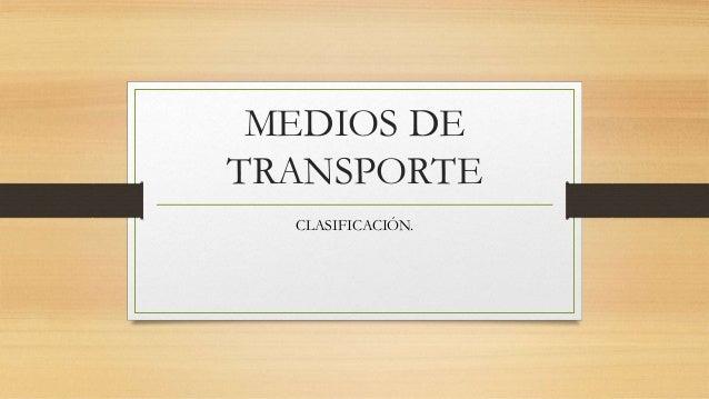 MEDIOS DE TRANSPORTE CLASIFICACIÓN.