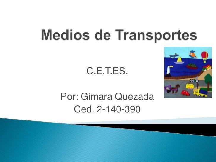 C.E.T.ES.Por: Gimara Quezada  Ced. 2-140-390