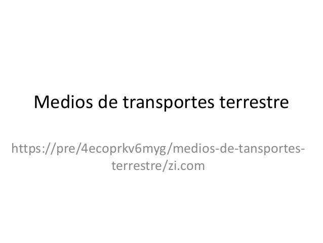 Medios de transportes terrestre https://pre/4ecoprkv6myg/medios-de-tansportes- terrestre/zi.com