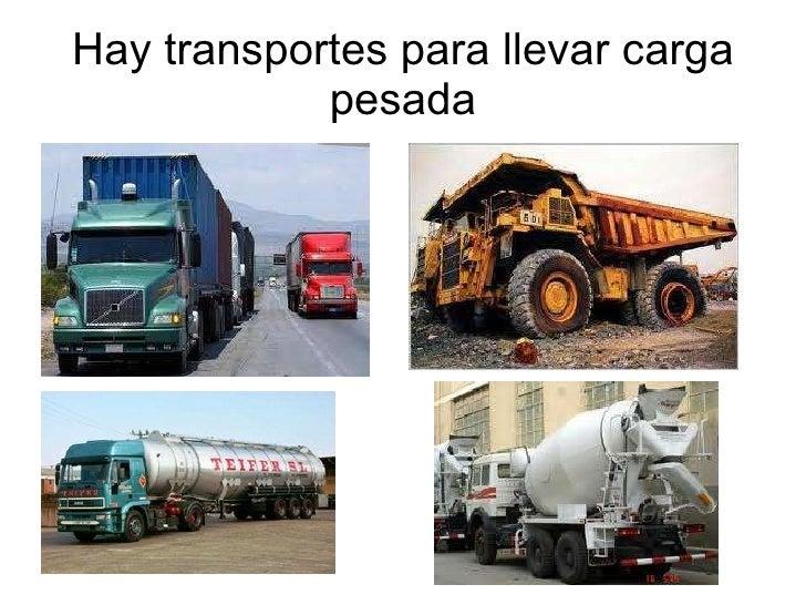 Hay transportes para llevar carga pesada