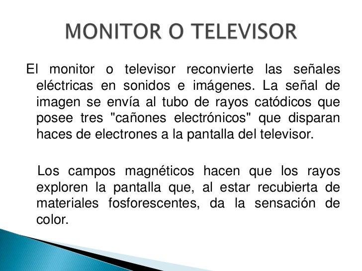 La cámara de televisión obtiene pormedios ópticos una imagen de laescena que se quiere transmitir y latransforma en una se...