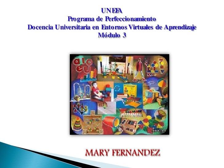 UNEF A             Programa de PerfeccionamientoDocencia Universitaria en Entornos Virtuales de Aprendizaje               ...