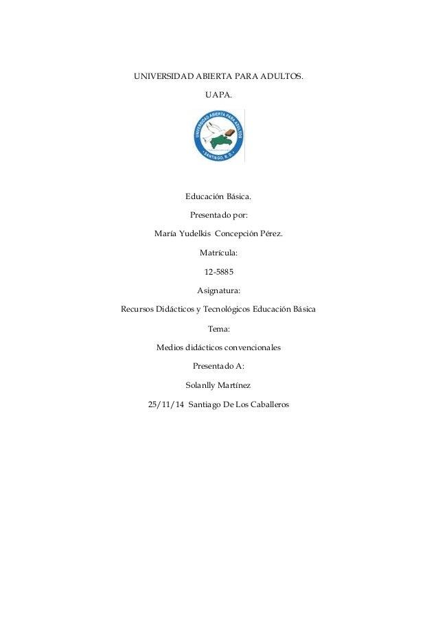 UNIVERSIDAD ABIERTA PARA ADULTOS.  UAPA.  Educación Básica.  Presentado por:  María Yudelkis Concepción Pérez.  Matrícula:...