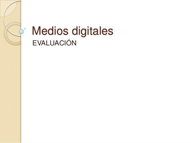 Medios digitalesEVALUACIÓN