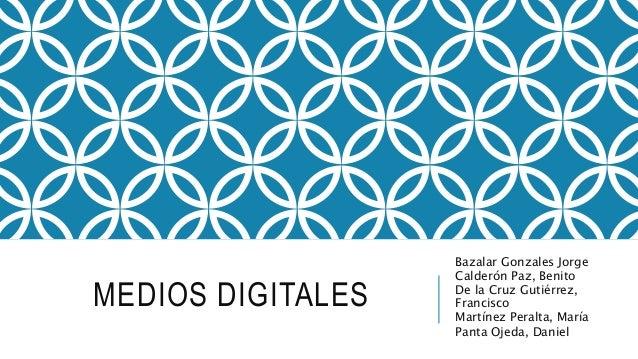 MEDIOS DIGITALES Bazalar Gonzales Jorge Calderón Paz, Benito De la Cruz Gutiérrez, Francisco Martínez Peralta, María Panta...