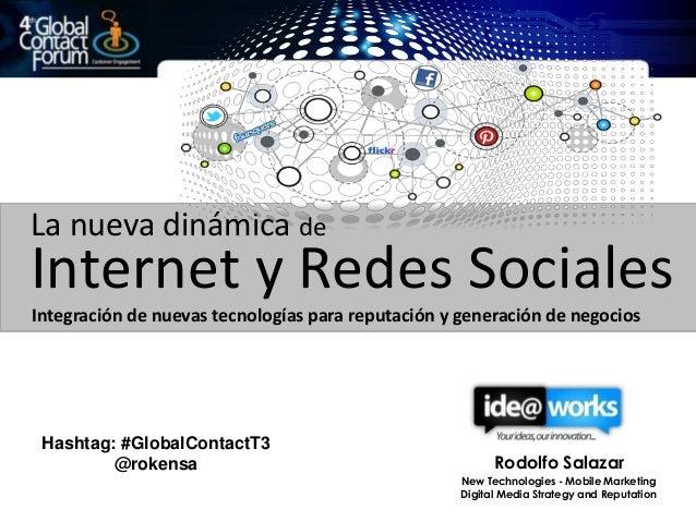La nueva dinámica deInternet y Redes SocialesIntegración de nuevas tecnologías para reputación y generación de negocios Ha...