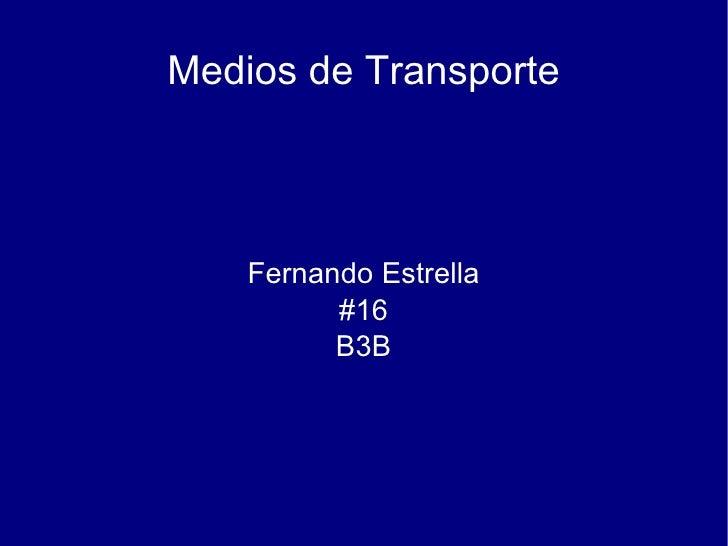 Medios de Transporte Fernando Estrella #16 B3B