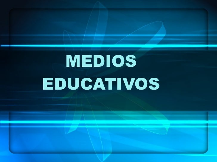 MEDIOS EDUCATIVOS