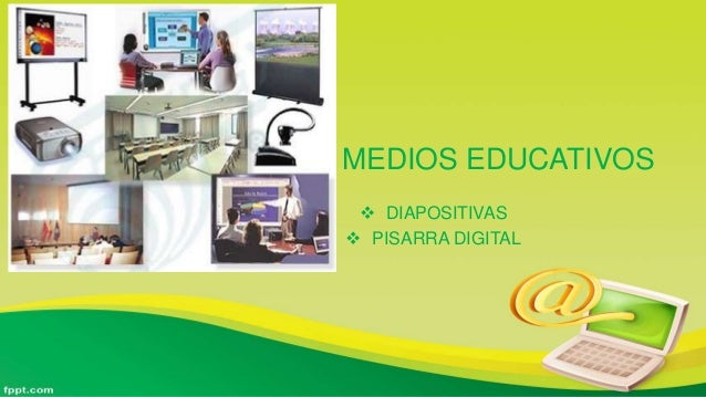 MEDIOS EDUCATIVOS  DIAPOSITIVAS  PISARRA DIGITAL