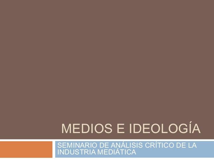 MEDIOS E IDEOLOGÍASEMINARIO DE ANÁLISIS CRÍTICO DE LAINDUSTRIA MEDIÁTICA