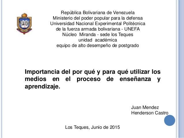 Importancia del por qué y para qué utilizar los medios en el proceso de enseñanza y aprendizaje. República Bolivariana de ...
