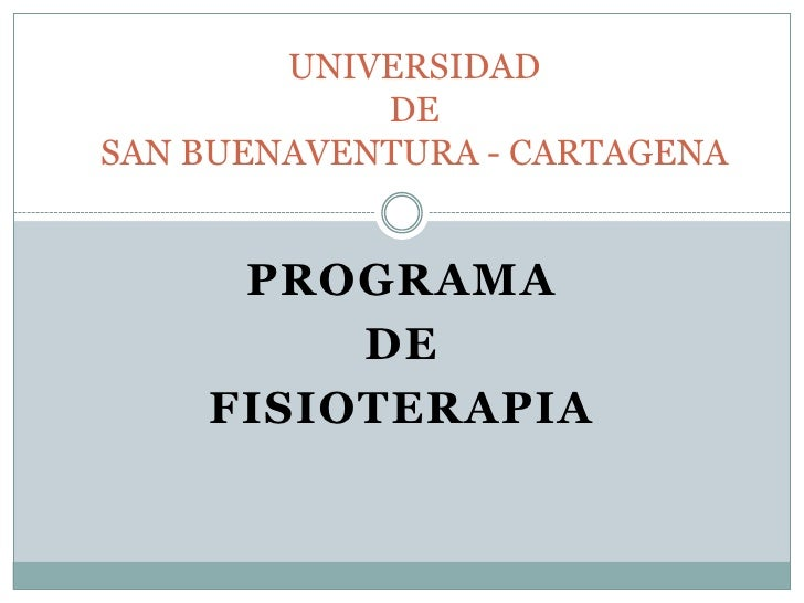 UNIVERSIDAD            DESAN BUENAVENTURA - CARTAGENA     PROGRAMA         DE    FISIOTERAPIA