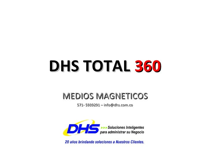 DHS TOTAL  360 MEDIOS MAGNETICOS 571- 5939291 – info@dhs.com.co
