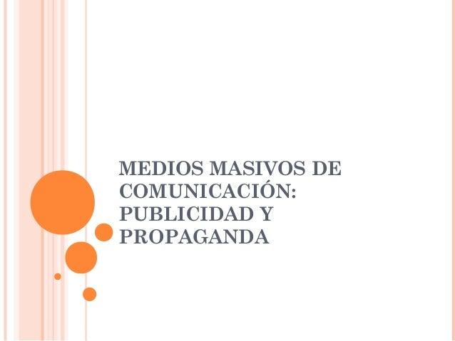 MEDIOS MASIVOS DECOMUNICACIÓN:PUBLICIDAD YPROPAGANDA