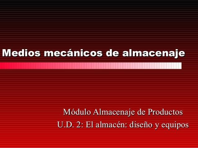 Medios mecánicos de almacenajeMedios mecánicos de almacenaje Módulo Almacenaje de ProductosMódulo Almacenaje de Productos ...