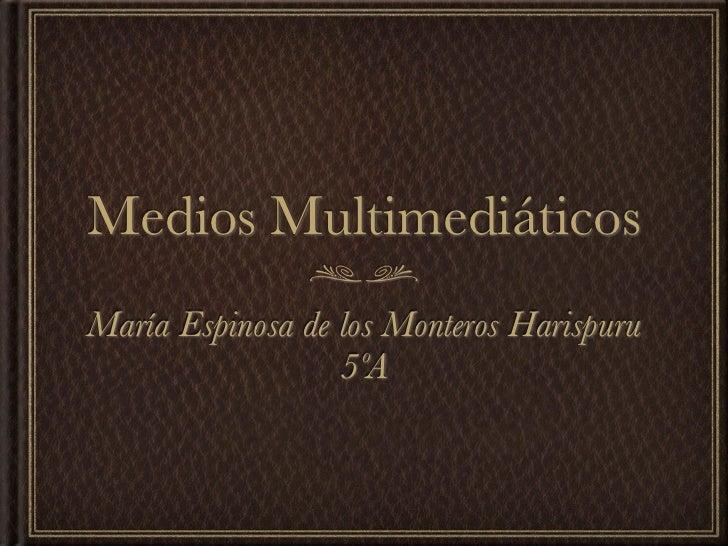 Medios MultimediáticosMaría Espinosa de los Monteros Harispuru                  5ºA