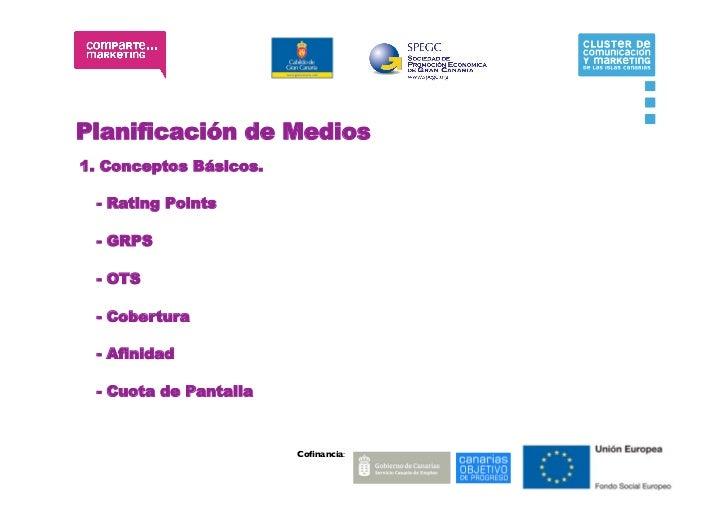 Planificación de Medios1. Conceptos Básicos. - Rating Points - GRPS - OTS - Cobertura - Afinidad - Cuota de Pantalla      ...