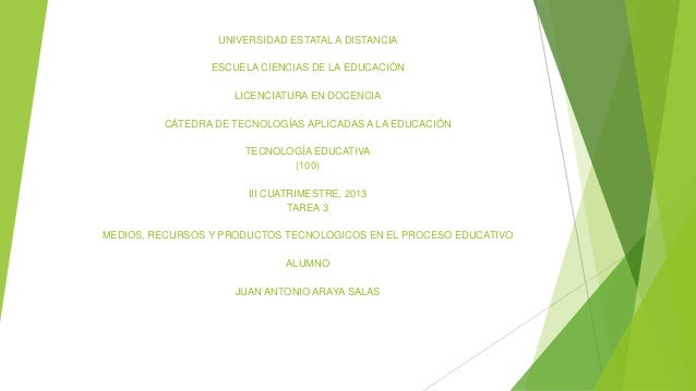 UNIVERSIDAD ESTATAL A DISTANCIA ESCUELA CIENCIAS DE LA EDUCACIÓN LICENCIATURA EN DOCENCIA CÁTEDRA DE TECNOLOGÍAS APLICADAS...