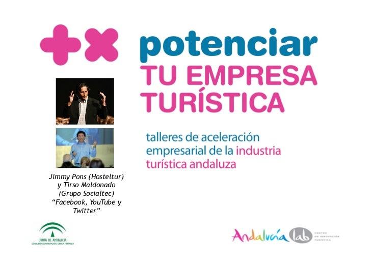 """Jimmy Pons (Hosteltur)    y Tirso Maldonado    (Grupo Socialtec)  """"Facebook, YouTube y         Twitter"""""""