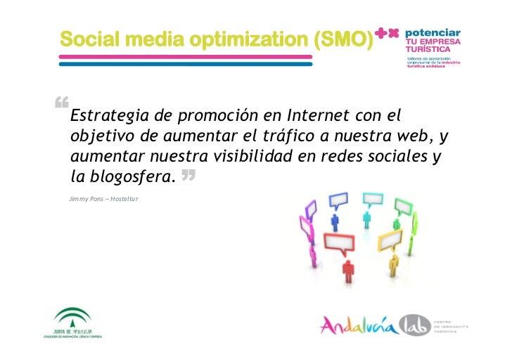 """Social media optimization (SMO)   """" Estrategia de promoción en Internet con el   objetivo de aumentar el tráfico a nuestra..."""