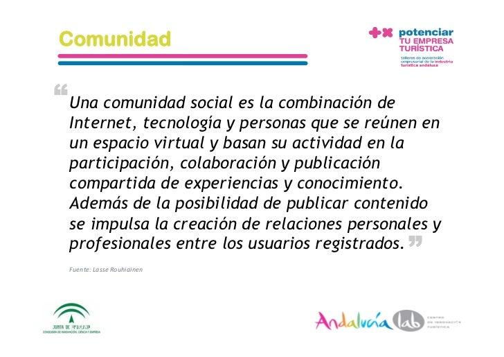 """Comunidad  """" Una comunidad social es la combinación de   Internet, tecnología y personas que se reúnen en   un espacio vir..."""