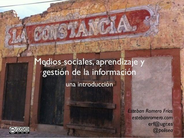 Medios sociales, aprendizaje y gestión de la información        una introducción                           Esteban Romero ...