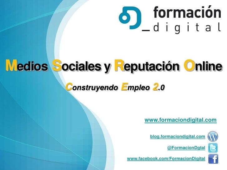 Medios Sociales y Reputación Online         Construyendo Empleo 2.0                              www.formaciondigital.com ...