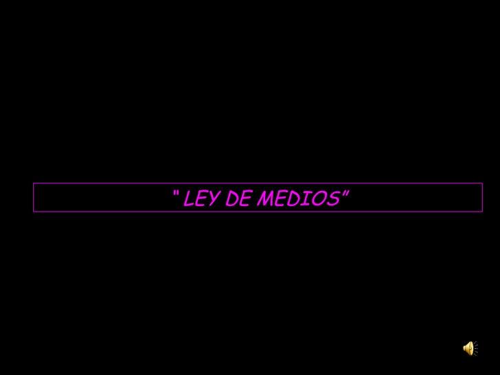 """""""  LEY DE MEDIOS"""""""