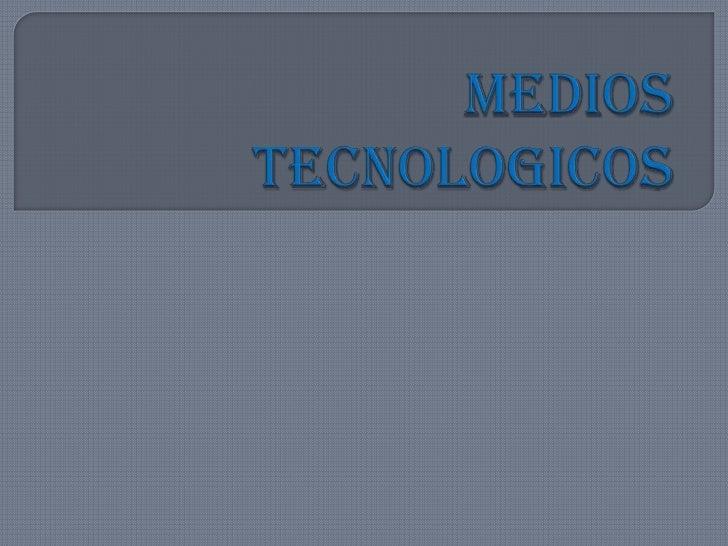 MEDIOS TECNOLOGICOS<br />