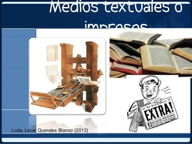 Medios textuales o                    impresosLcda. Lenis Querales Blanco (2012)