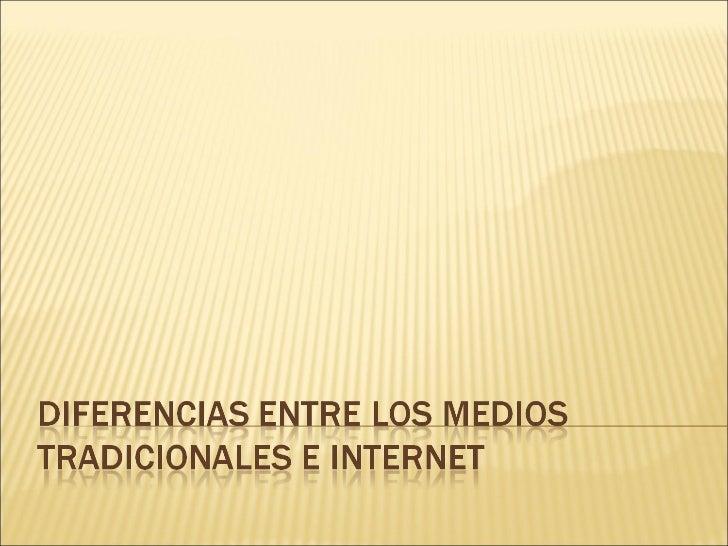 Medios Masivos Internet· Un emisor dirigiendo      · Procede de un emisor amensajes a muchos                ...
