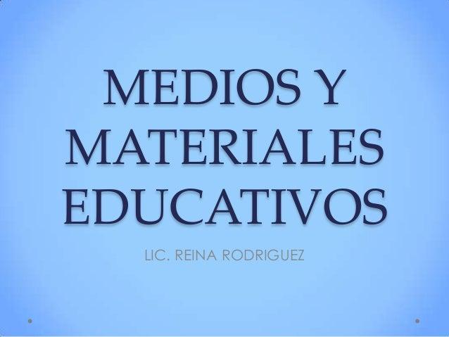 MEDIOS YMATERIALESEDUCATIVOSLIC. REINA RODRIGUEZ