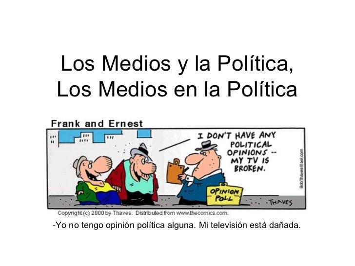 Los Medios y la Política, Los Medios en la Política-Yo no tengo opinión política alguna. Mi televisión está dañada.