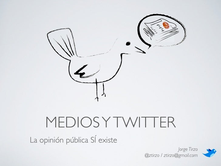 MEDIOS Y TWITTER La opinión pública SÍ existe                                                 Jorge Tirzo                 ...