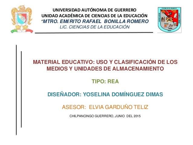 MATERIAL EDUCATIVO: USO Y CLASIFICACIÓN DE LOS MEDIOS Y UNIDADES DE ALMACENAMIENTO TIPO: REA DISEÑADOR: YOSELINA DOMÍNGUEZ...