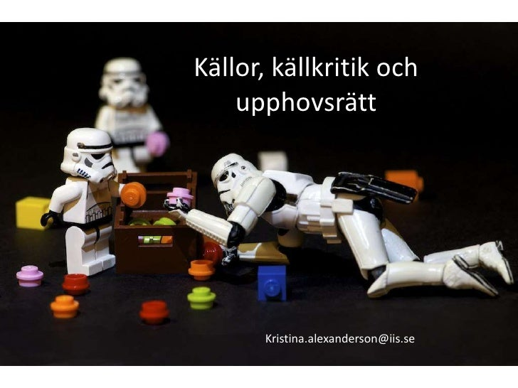 Källor, källkritik och    upphovsrätt       Kristina.alexanderson@iis.se